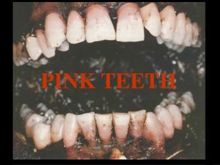 PINK TEETH