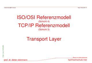 ISO/OSI Referenzmodell (Schicht 4) TCP/IP Referenzmodell (Schicht 3) Transport Layer