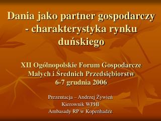 Prezentacja – Andrzej Żywień Kierownik WPHI  Ambasady RP w Kopenhadze