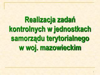 Realizacja zadań kontrolnych w jednostkach samorządu terytorialnego w woj. mazowieckim