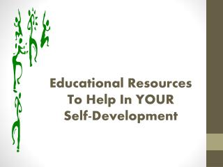 Educational Resources To Help In YOUR  Self-Development