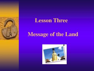 Lesson Three Message of the Land