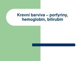 Krevn í barviva – porfyriny, hemoglobin, bilirubin