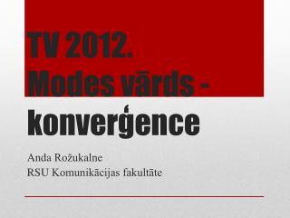 TV 2012. Modes vārds - konverģence