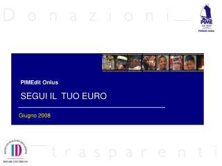 PIMEdit Onlus SEGUI IL TUO EURO