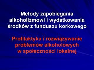 Podstawy prawne polskiego systemu rozwiązywania problemów alkoholowych określa