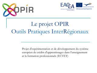 Le projet OPIR O utils P ratiques I nter R égionaux