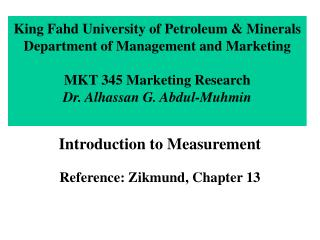 King Fahd University of Petroleum & Minerals Department of Management and Marketing MKT 345 Marketing Research Dr. A