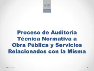 Proceso de Auditoría Técnica Normativa a Obra Pública y Servicios Relacionados con la Misma