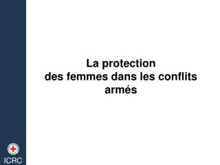 La protection des femmes dans les conflits armés