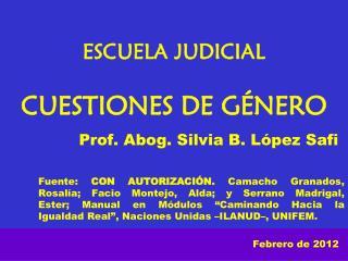 ESCUELA JUDICIAL CUESTIONES DE GÉNERO Prof. Abog. Silvia B. López Safi