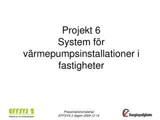 Projekt 6 System för värmepumpsinstallationer i fastigheter