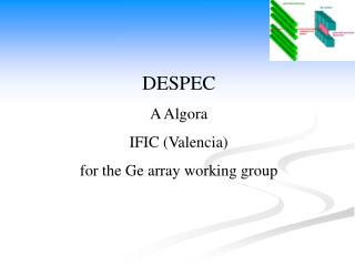 DESPEC A Algora IFIC (Valencia) for the Ge array working group