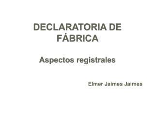 DECLARATORIA DE FÁBRICA Aspectos registrales