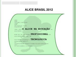ALICE BRASIL 2012
