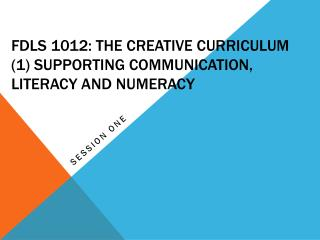 FDLS 1012: The Creative Curriculum (1) Supporting Communication, Literacy and Numeracy