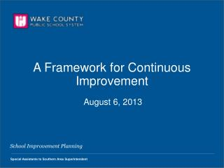 A Framework for Continuous Improvement  August 6, 2013