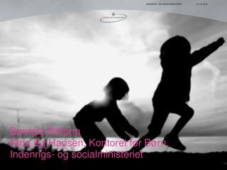 Barnets Reform Nina Eg Hansen, Kontoret for Børn, Indenrigs- og socialministeriet
