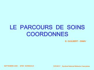 LE PARCOURS DE SOINS COORDONNES B. GUILBERT - SNMV