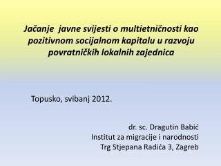 Topusko , svibanj 2012. d r. sc. Dragutin Babić Institut za migracije i narodnosti
