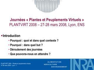 Journées «Plantes et Peuplements Virtuels» PLANTVIRT 2008 – 27-28 mars 2008, Lyon, ENS