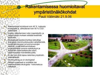 Rakentamisessa huomioitavat ympäristönäkökohdat Pauli Välimäki 21.9.06