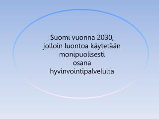 Suomi vuonna 2030, jolloin luontoa käytetään monipuolisesti osana hyvinvointipalveluita