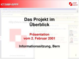 Das Projekt im Überblick Präsentation vom 2. Februar 2001 Informationssitzung, Bern