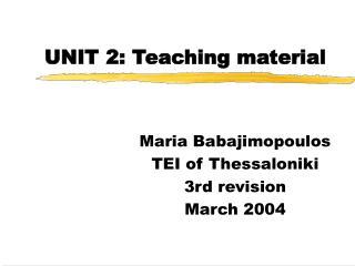 UNIT 2: Teaching material
