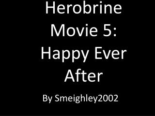 Herobrine Movie 5: Happy Ever After