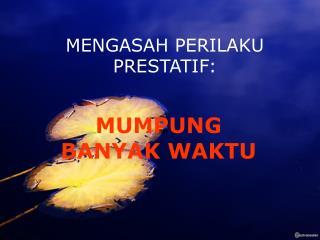 MENGASAH PERILAKU PRESTATIF: