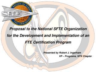 Presented by Robert J. Ingerham  VP – Programs, NTX Chapter