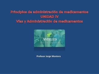 Principios de administración de medicamentos UNIDAD IV Vías y Administración de medicamentos