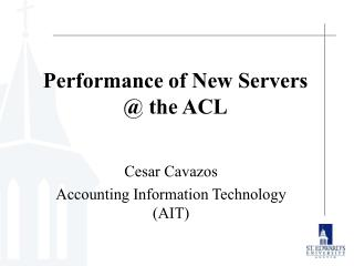 Performance of New Servers @ the ACL
