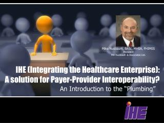 IHE (Integrating the Healthcare Enterprise): A solutio n for Payer-Provider Interoperability?