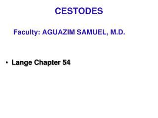 CESTODES Faculty: AGUAZIM SAMUEL, M.D. Lange Chapter 54