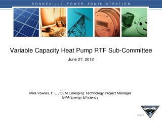 Variable Capacity Heat Pump RTF Sub-Committee June 27 , 2012