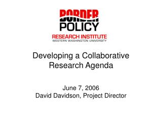 Developing a Collaborative Research Agenda June 7, 2006 David Davidson, Project Director