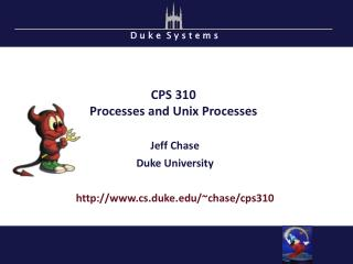 CPS  310 Processes and Unix Processes