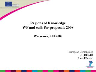 Regions of Knowledge  WP and calls for proposals 2008 Warszawa, 5.01.2008 European Commission