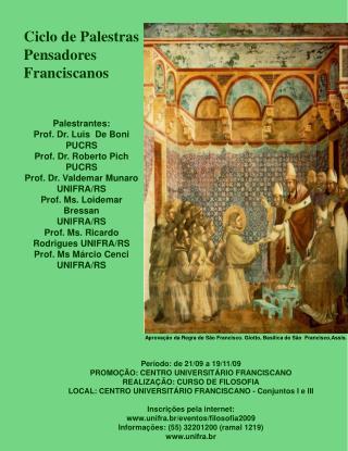 Ciclo de Palestras Pensadores Franciscanos Palestrantes: Prof. Dr. Luis De Boni PUCRS