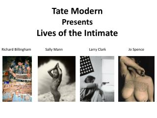 Tate Modern Presents L ives of the Intimate