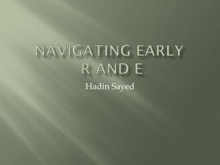 Navigating Early R and E