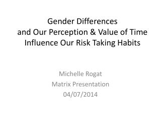 Gender Differences and Our Perception & Value of Time Influence Our Risk Taking Habits