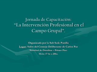 """Jornada de Capacitación: """"La Intervención Profesional en el Campo Grupal""""."""