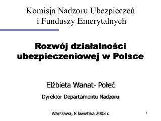 E lżbieta Wanat- Połeć Dyrektor Departamentu Nadzoru Warszawa, 8 kwietnia 2003 r.
