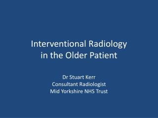 Interventional Radiology  in the Older Patient