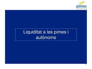Liquiditat a les pimes i autònoms