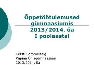 Õppetöötulemused gümnaasiumis 2013/2014. õa I poolaastal