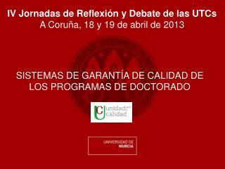 IV Jornadas de Reflexión y Debate de las UTCs A Coruña, 18 y 19 de abril de 2013